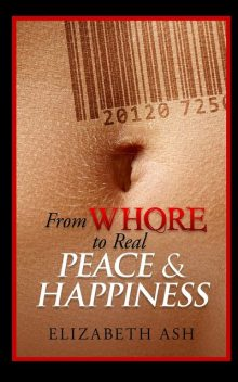 From Whore To Real Peace & Happiness, Elizabeth Ash