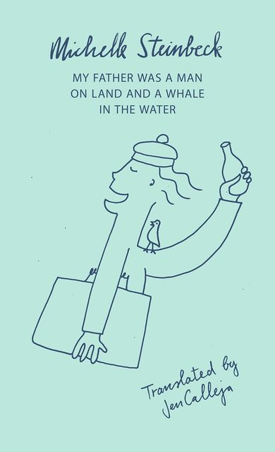 My Father was a Man on Land and a Whale in the Water, Michelle Steinbeck