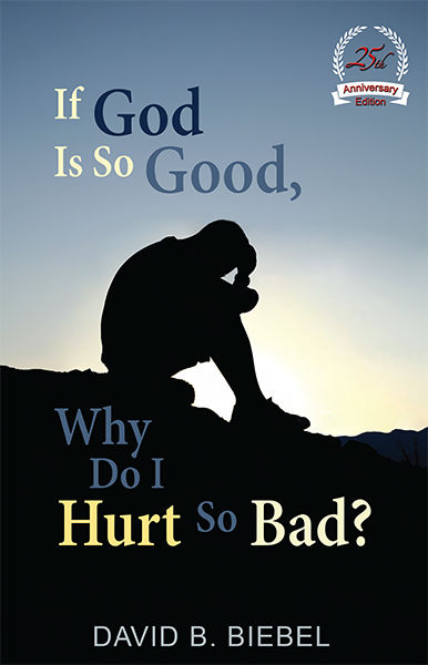 If God is So Good, Why Do I Hurt So Bad?: 25th Anniversary Special Edition, David B Biebel