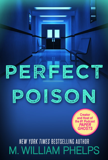 Perfect Poison: A Female Serial Killer's Deadly Medicine, M. William Phelps