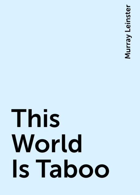 This World Is Taboo, Murray Leinster
