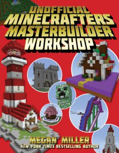 The Unofficial Minecrafters Master Builder Workshop, Megan Miller
