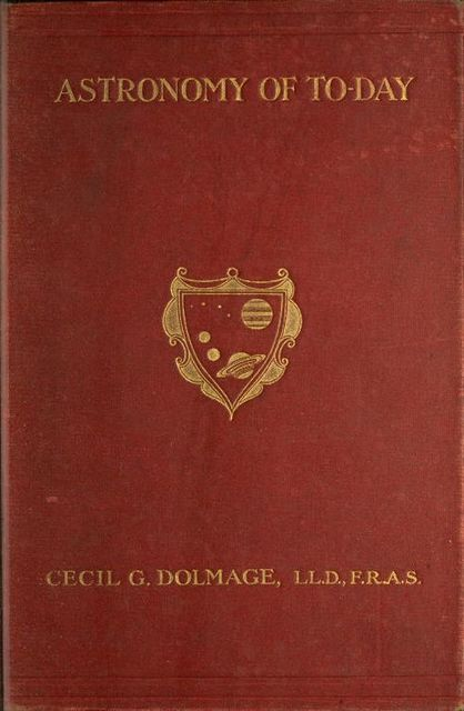 Astronomy of To-day / A Popular Introduction in Non-Technical Language, Cecil Goodrich Julius Dolmage