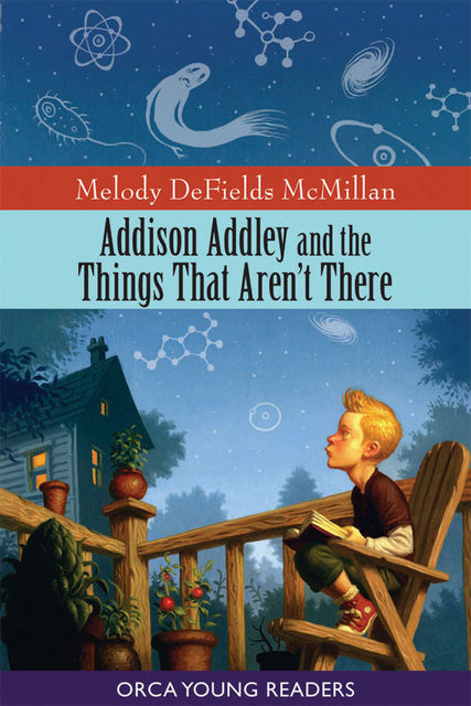 Addison Addley and the Things That Aren't There, Melody McMillian