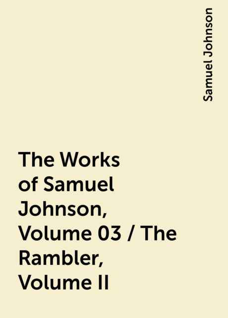 The Works of Samuel Johnson, Volume 03 / The Rambler, Volume II, Samuel Johnson