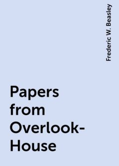 Papers from Overlook-House, Frederic W. Beasley