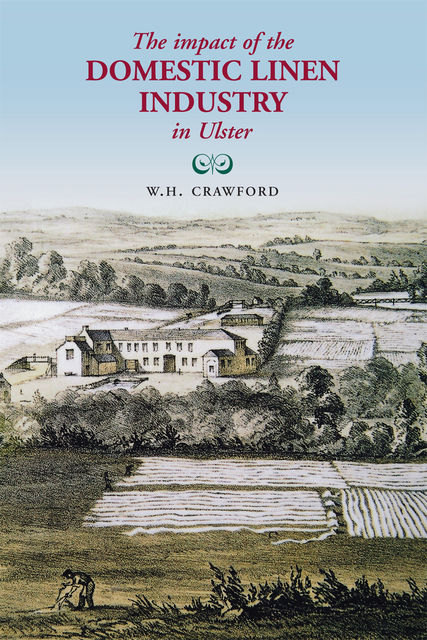 The Impact of the Domestic Linen Industry in Ulster, W.H.Crawford