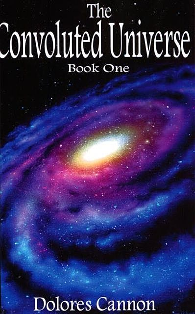 The Convoluted Universe: Book One, Dolores Cannon