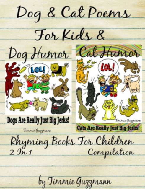 Funny Dog & Cat Poems For Kids & Rhyming Books For Children (Dog & Cat Jerks), Timmie Guzzmann