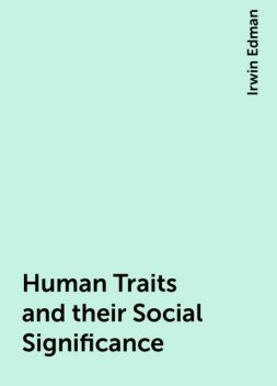 Human Traits and their Social Significance, Irwin Edman