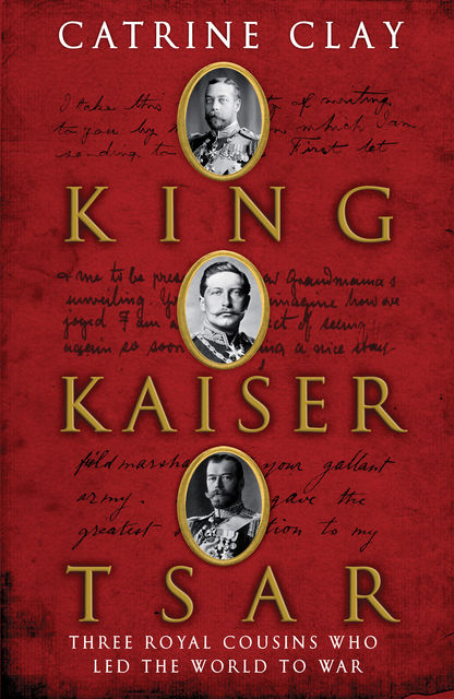 King, Kaiser, Tsar, Catrine Clay