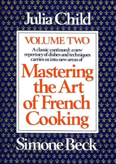 Mastering the Art of French Cooking, Volume 2, Julia Child