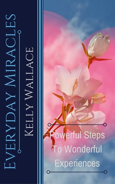 Everyday Miracles, Wallace Kelly