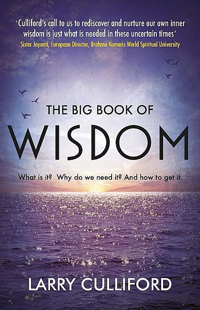 The Big Book of Wisdom: The ultimate guide for a life well lived, Larry Culliford