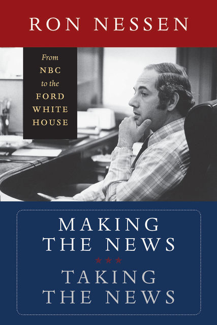 Making the News, Taking the News, Ron Nessen