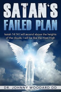 Satan's Failed Plan: Isaiah 14, TBD, Johnny Woodard DD