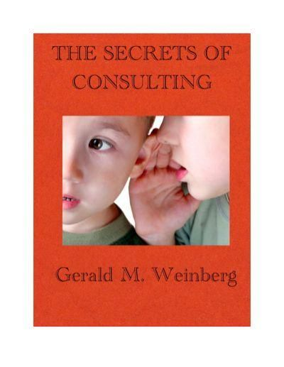 The Secrets of Consulting: A Guide to Giving and Getting Advice Successfully (Consulting Secrets), Weinberg Gerald