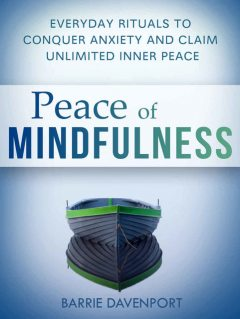 Peace of Mindfulness: Everyday Rituals to Conquer Anxiety and Claim Unlimited Inner Peace, Barrie Davenport