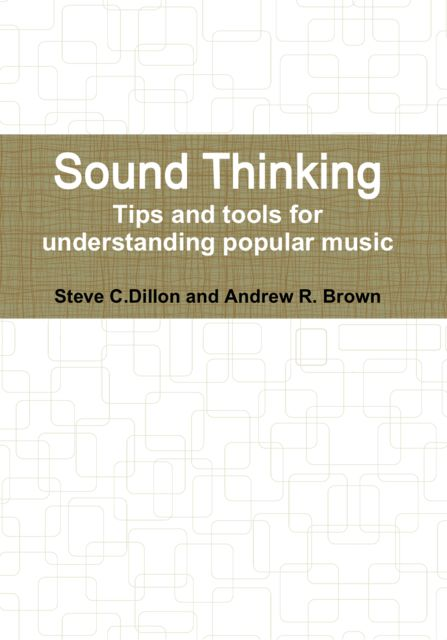 Sound Thinking – Tips and Tools for Understanding Popular Music, Andrew Brown, Steve Dillon