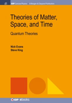 Theories of Matter, Space, and Time, Nick Evans, Steve King