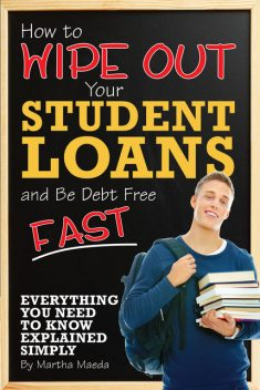 How to Wipe Out Your Student Loans and Be Debt Free Fast, Martha Maeda