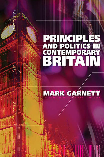 Principles and Politics in Contemporary Britain, Mark Garnett