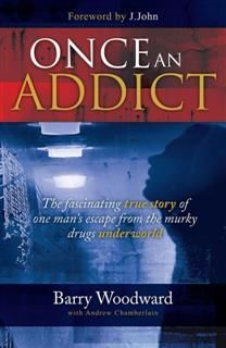 Once an Addict, Barry Woodward