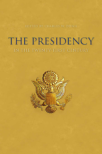 The Presidency in the Twenty-first Century, Charles W.Dunn