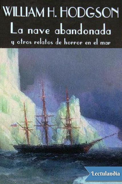 La nave abandonada y otros relatos de horror en el mar, William Hope Hodgson