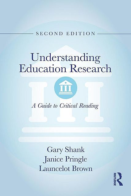 Understanding Education Research: A Guide to Critical Reading, Brown, Gary, Shank, Janice, Launcelot, Pringle
