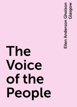 The Voice of the People, Ellen Anderson Gholson Glasgow