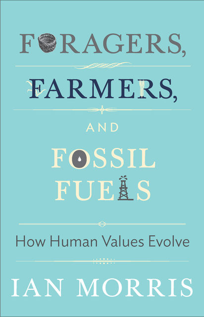 Foragers, Farmers, and Fossil Fuels: How Human Values Evolve, Ian, Richard, Stephen, Jonathan, Margaret, Morris, Macedo, Atwood, Christine M., Korsgaard, Seaford, Spence