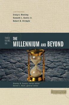 Three Views on the Millennium and Beyond, Darrell L. Bock, Stanley N. Gundry
