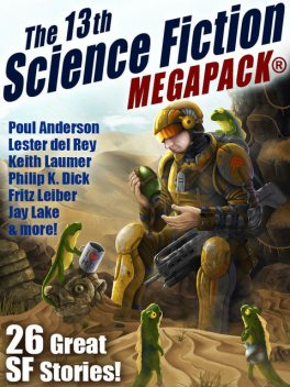 The 13th Science Fiction MEGAPACK, Philip Dick, Fritz Leiber, Robert Sawyer, Jay Lake, Lester Del Rey