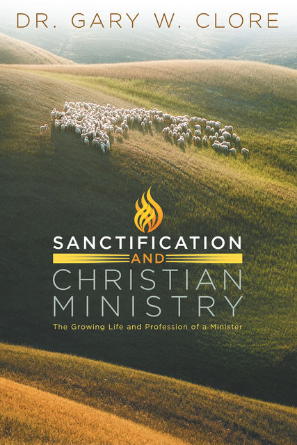 Sanctification and Christian Ministry, Gary Clore