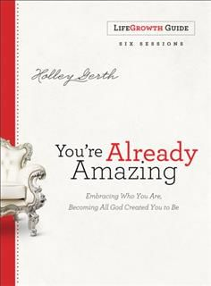 You're Already Amazing LifeGrowth Guide, Holley Gerth