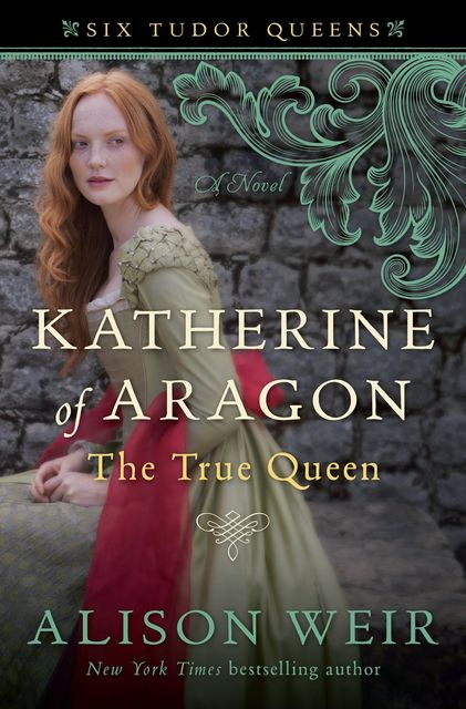 Katherine of Aragon, the True Queen, Alison Weir