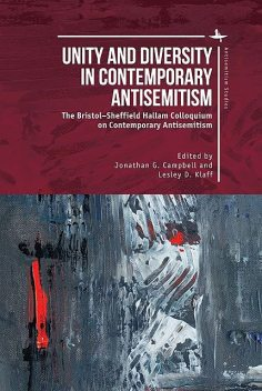 Unity and Diversity in Contemporary Antisemitism, Jonathan G. Campbell, Lesley D. Klaff