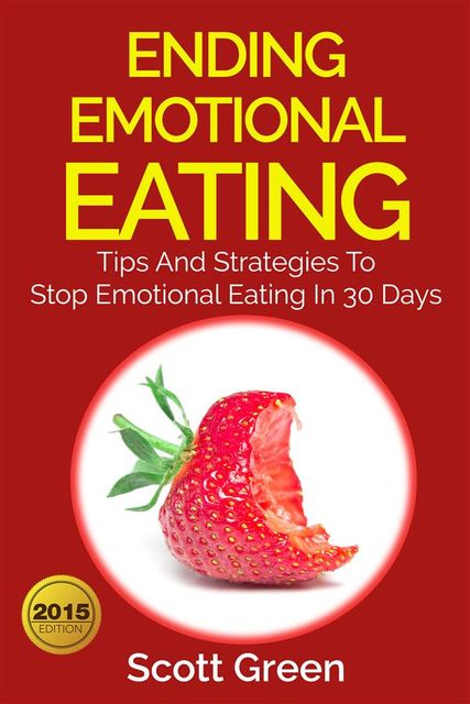 Ending Emotional Eating : Tips And Strategies To Stop Emotional Eating In 30 Days, Scott Green