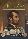 Abraham Lincoln: The Image of His Greatness, Fred Reed