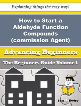 How to Start a Aldehyde Function Compounds (commission Agent) Business (Beginners Guide), Mellisa Yoo