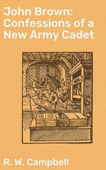 John Brown: Confessions of a New Army Cadet, R.W.Campbell