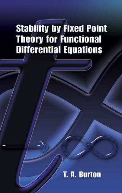 Stability by Fixed Point Theory for Functional Differential Equations, T.A.Burton