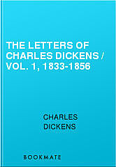 The Letters of Charles Dickens / Vol. 1, 1833-1856, Charles Dickens