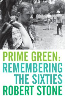 Prime Green: Remembering the Sixties, Robert Stone