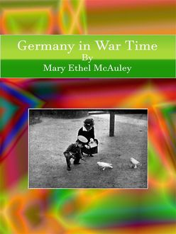 Germany in War Time, Mary Ethel Mcauley