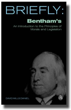 Briefly: Bentham's An introduction to the principles of morals and legislation, David Mills Daniel