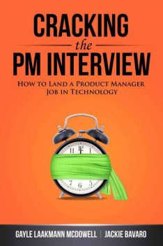 Cracking the PM Interview: How to Land a Product Manager Job in Technology, Gayle Laakmann, McDowell
