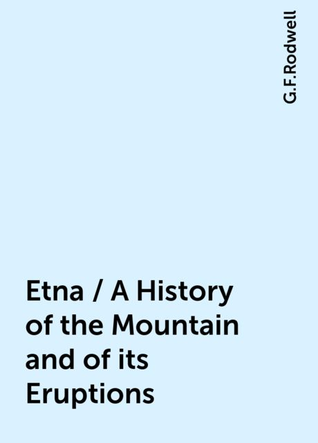 Etna / A History of the Mountain and of its Eruptions, G.F.Rodwell
