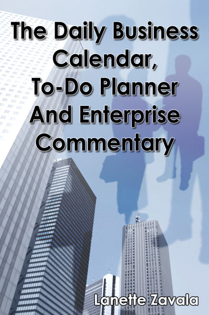 The Daily Business Calendar, To-Do Planner, and Enterprise Commentary, Lanette Zavala